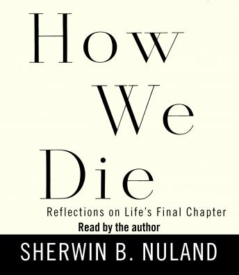 Download How We Die: Reflections on Life's Final Chapter by Dr. Sherwin B. Nuland