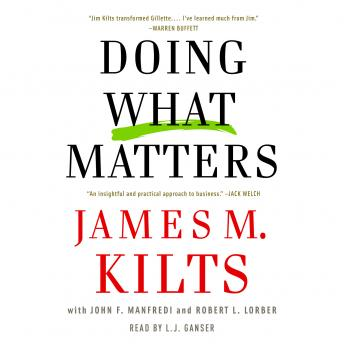 Doing What Matters: How to Get Results That Make a Difference - The Revolutionary Old-Fashioned Approach, Robert L. Lorber, John F. Manfredi, James M. Kilts