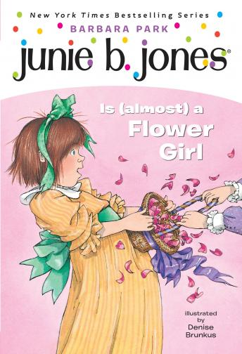 Junie B. Jones Is (Almost) a Flower Girl: Junie B. Jones #13, Barbara Park