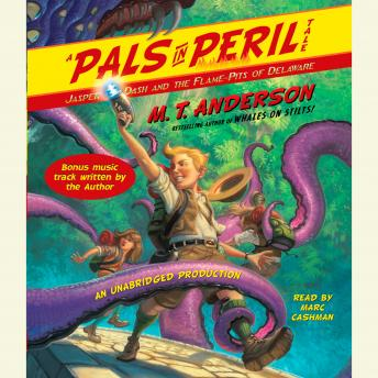 Jasper Dash and the Flame-Pits of Delaware: A Pals in Peril Tale, M.T. Anderson