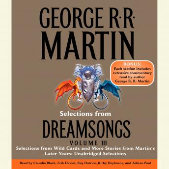 Selections from Dreamsongs 3: Selections from Wild Cards and More Stories from Martin's Later Years: Unabridged Selections, George R. R. Martin