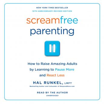 Screamfree Parenting, 10th Anniversary Revised Edition: How to Raise Amazing Adults by Learning to Pause More and React Less, Lmft Hal Runkel