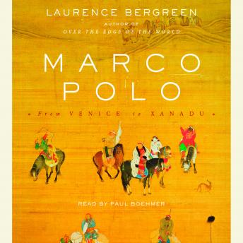 Marco Polo: From Venice to Xanadu, Laurence Bergreen