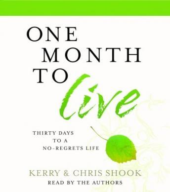 One Month to Live: Thirty Days to a No-Regrets Life, Chris Shook, Kerry Shook