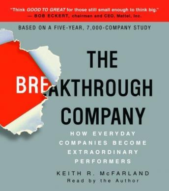 Breakthrough Company: How Everyday Companies Become Extraordinary Performers, Keith R. McFarland