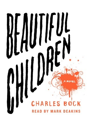 Beautiful Children: A Novel, Charles Bock