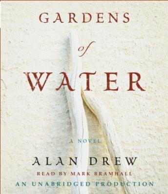 Gardens of Water: A Novel, Alan Drew