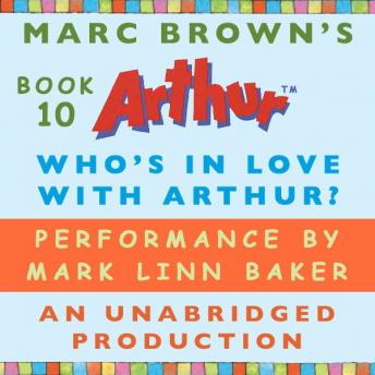 Who's In Love with Arthur?: A Marc Brown Arthur Chapter Book #10