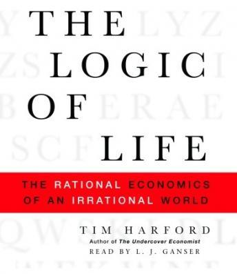 Logic of Life: The Rational Economics of an Irrational World, Tim Harford