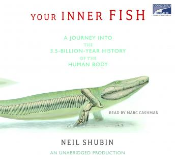Your Inner Fish: A Journey into the 3.5-Billion-Year History of the Human Body, Neil Shubin