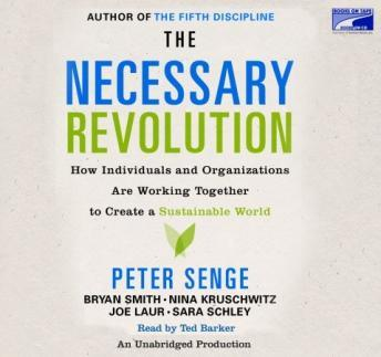 Necessary Revolution: How Individuals And Organizations Are Working Together to Create a Sustainable World, Joe Laur, Nina Kruschwitz, Bryan Smith, Peter M. Senge
