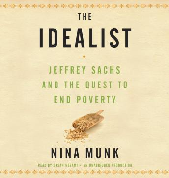 Download Idealist: Jeffrey Sachs and the Quest to End Poverty by Nina Munk