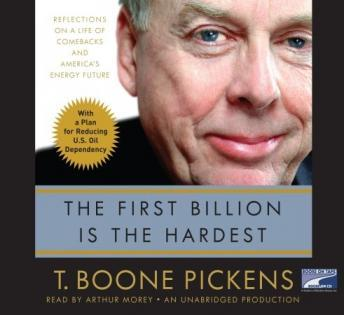 First Billion Is the Hardest: Reflections on a Life of Comebacks and America's Energy Future, T. Boone Pickens