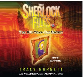 100-Year-Old Secret: The Sherlock Files #1, Tracy Barrett