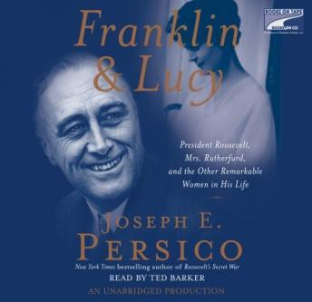 Franklin and Lucy: President Roosevelt, Mrs. Rutherfurd, and the Other Remarkable Women in His Life, Joseph E. Persico