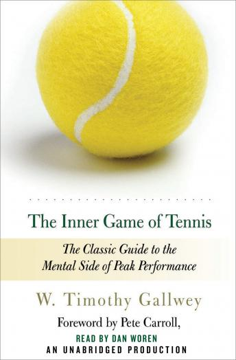 Download Inner Game of Tennis: The Classic Guide to the Mental Side of Peak Performance by W. Timothy Gallwey