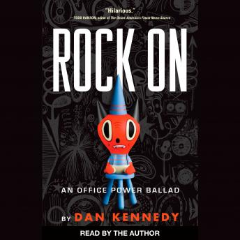 Download Rock On: An Office Power Ballad by Dan Kennedy