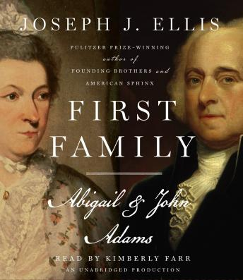 First Family: Abigail and John Adams, Joseph J. Ellis