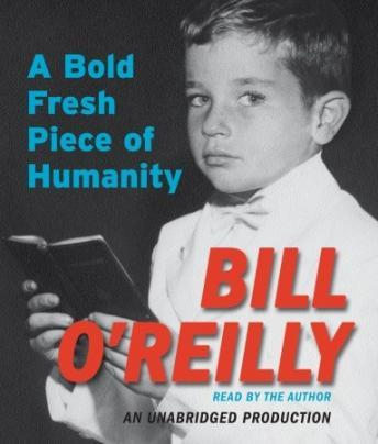 Bold Fresh Piece of Humanity, Bill O'Reilly