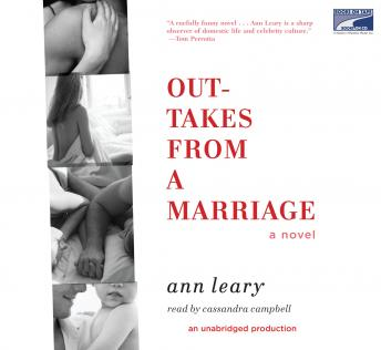 Outtakes from a Marriage: A Novel, Ann Leary