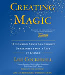 Creating Magic: 10 Common Sense Leadership Strategies from a Life at Disney, Lee Cockerell