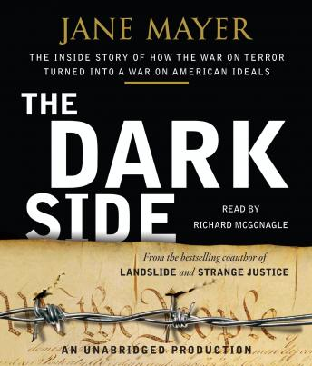 Dark Side: The Inside Story of How The War on Terror Turned into a War on American Ideals, Jane Mayer