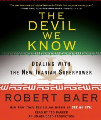 Devil We Know: Dealing with the New Iranian Superpower, Audio book by Robert Baer