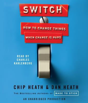 Switch: How to Change Things When Change Is Hard, Dan Heath, Chip Heath