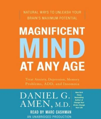 Magnificent Mind at Any Age: Natural Ways to Unleash Your Brain's Maximum Potential, M.D. Daniel G. Amen