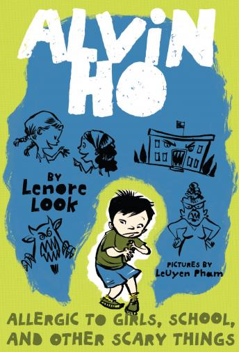 Alvin Ho: Allergic to Girls, School, and Other Scary Things: Alvin Ho #1, Lenore Look