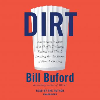 Dirt: Adventures in Lyon as a chef in training, father, and sleuth looking for the secret of French cooking Audiobook Free Download Online