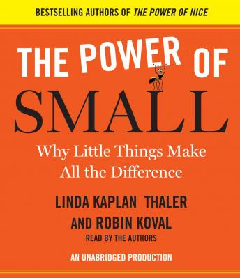 Power of Small: Why Little Things Make All the Difference, Robin Koval, Linda Kaplan Thaler