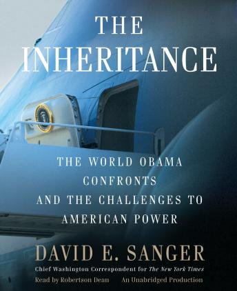 Inheritance: The World Obama Confronts and the Challenges to American Power, David E. Sanger