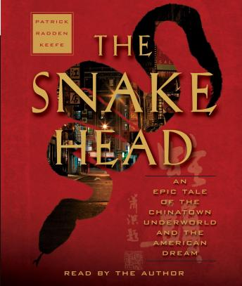 Snakehead: An Epic Tale of the Chinatown Underworld and the American Dream, Audio book by Patrick Radden Keefe