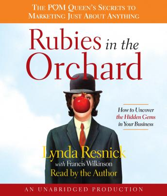 Rubies in the Orchard: The POM Queen's Secrets to Marketing Just About Anything, Francis Wilkinson, Lynda Resnick