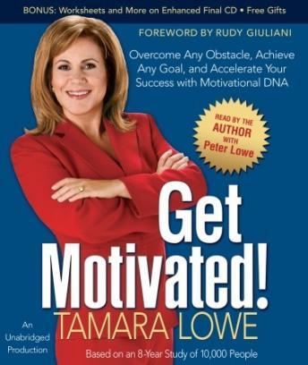 Get Motivated!: Overcome Any Obstacle, Achieve Any Goal, and Accelerate Your Success with Motivational DNA, Tamara Lowe