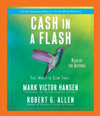 Cash in a Flash: Real Money in No Time, Robert G. Allen, Mark Victor Hansen