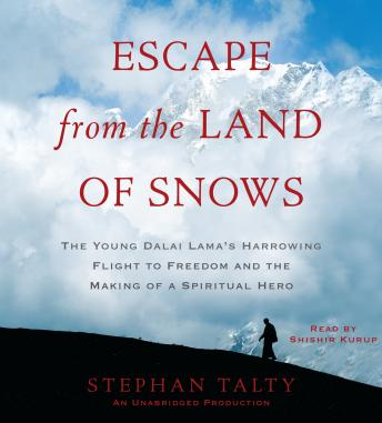 Escape from the Land of Snows: The Young Dalai Lama's Harrowing Flight to Freedom and the Making of a Spiritual Hero, Stephan Talty