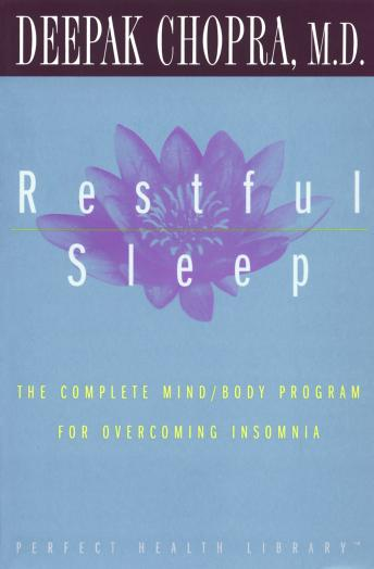 Restful Sleep: The Complete Mind/Body Program for Overcoming Insomnia, Deepak Chopra, M.D.