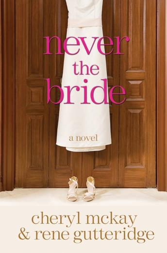 Never the Bride: A Novel, Cheryl McKay, Rene Gutteridge