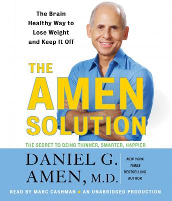 Amen Solution: The Brain Healthy Way to Lose Weight and Keep It Off, M.D. Daniel G. Amen