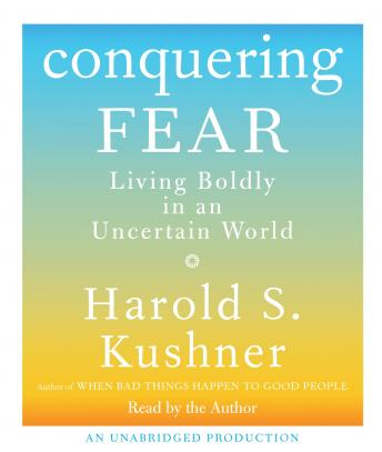 Conquering Fear: Living Boldly in an Uncertain World, Harold S. Kushner