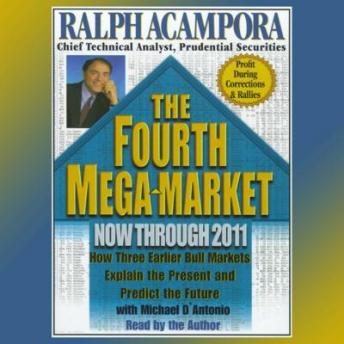 Fourth Mega  Market: How Three Earlier Bull Markets Explain the Present and Predict the Future., Ralph Acampora