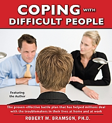 Coping With Difficult People, Robert M. Bramson, Ph.D.