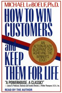 Download How To Win Customers And Keep Them For Life: An Action-Ready Blueprint for Achieving the Winner's Edge! by Michael LeBoeuf