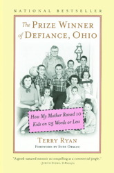 Prize Winner of Defiance, Ohio: How my mother raised 10 kids on 25 words or less, Terry Ryan