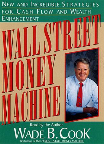 Wall Street Money Machine: New and Incredible Strategies for Cash Flow and Wealth Enhancement, Wade B. Cook