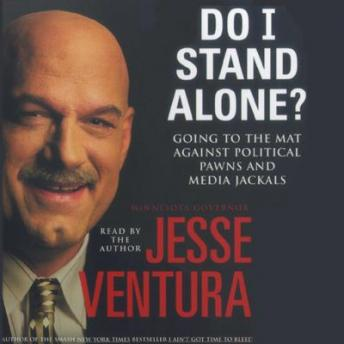 Do I Stand Alone?: Going to the Mat Against Political Pawns and Media Jackals, Jesse Ventura