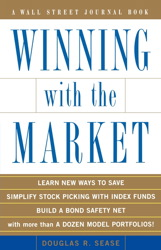 Winning With The Market: Beat the Traders and Brokers in Good Times and Bad, Douglas R. Sease