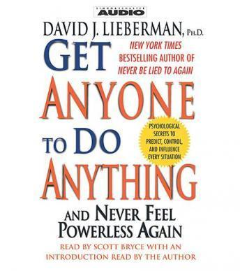 Get Anyone To Do Anything And Never Feel Powerless Again, David J. Lieberman
